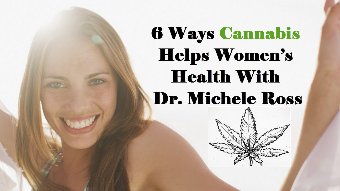 6 Ways Cannabis Helps Women's Health With Dr. Michele Ross