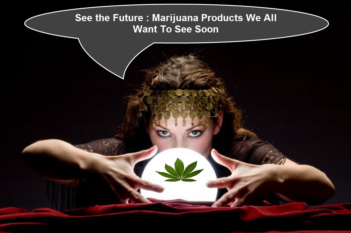 Weed 2020 : Future Marijuana Products We Want