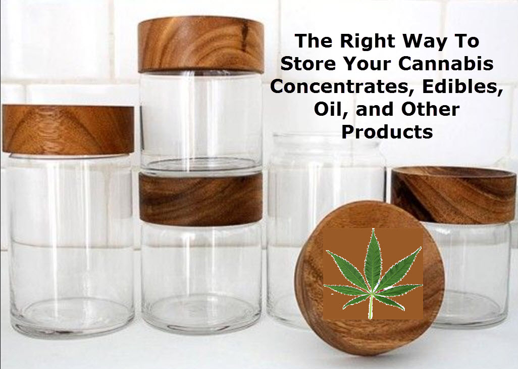 The Right Way To Store Your Cannabis Concentrates Edibles Oil and