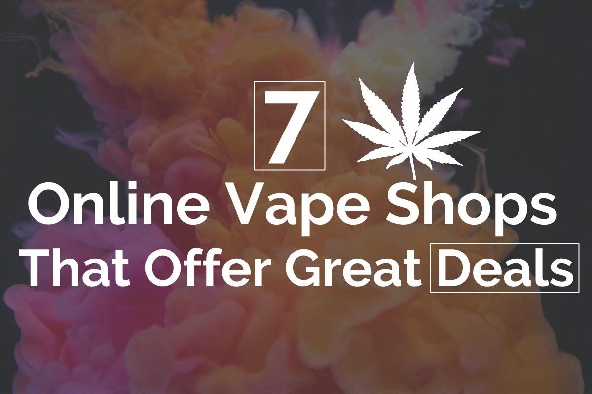 7 Online Vape Shops That Offer Great Deals