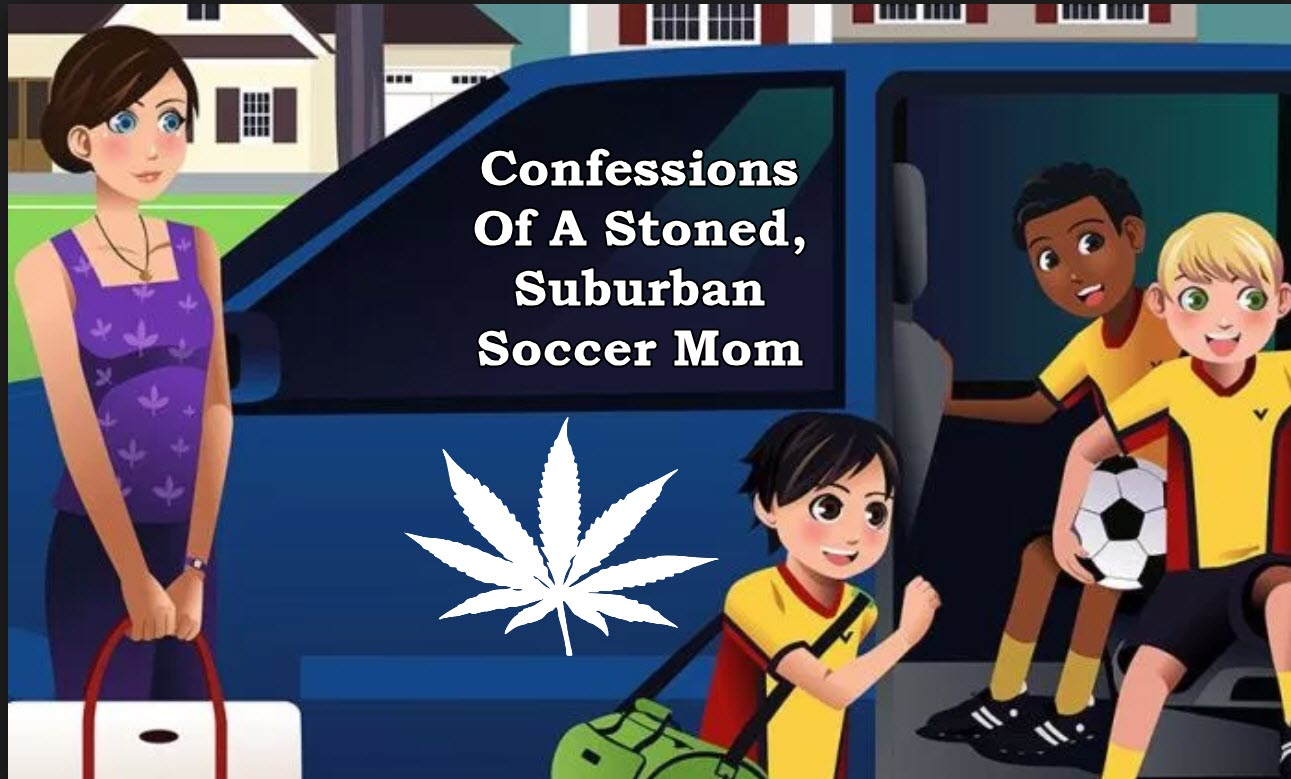 Confessions Of A Stoned Suburban Soccer Mom Weedguide Search