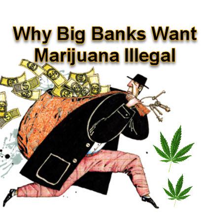 WHY BANKS WANT MARIJUANA ILLEGAL