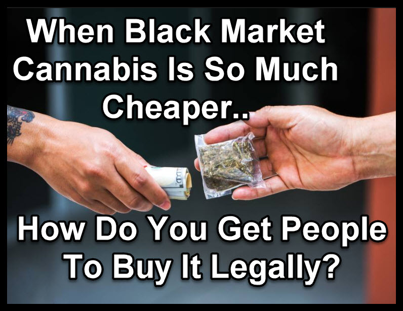 BLACK MARKET MARIJUANA IS SO MUCH CHEAPER
