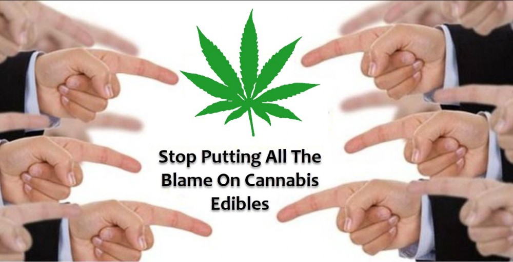 CANNABIS EDIBLES ARE TO BLAME