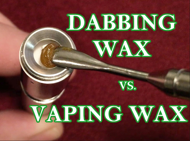 DABBING WAX OR VAPING WAX WHICH IS BETTER