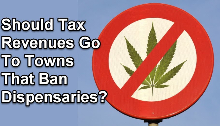 SHOULD CANNABIS TAXES GO TO TOWN THAT BAN MARIJUANA DISPENSARIES