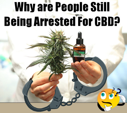 CAN YOU GET ARRESTED FOR CBD