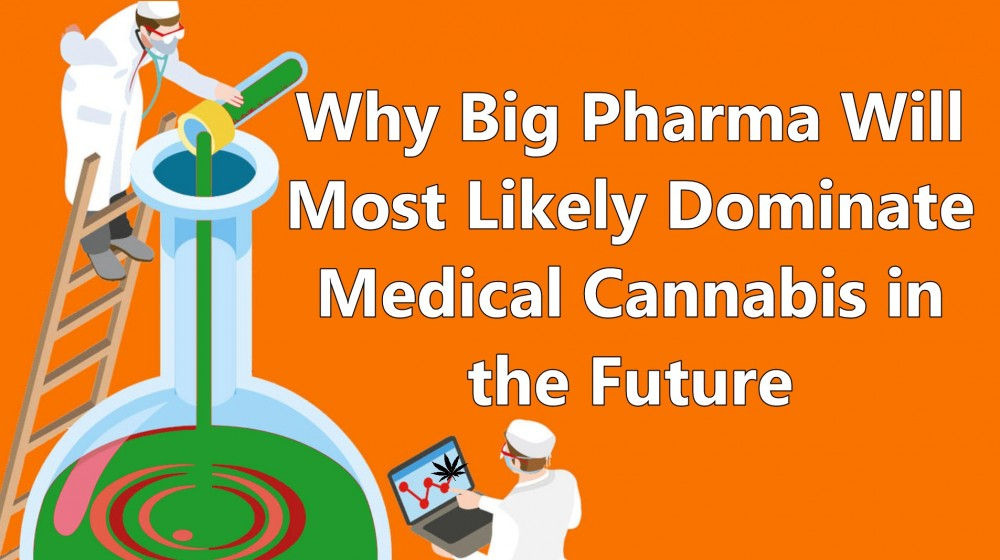 BIG PHARMA WILL DOMINATE MARIJUANA