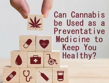 CANNABIS AS A PREVENTITIVE MEDICINE