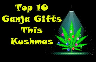 TOP 10 KUSHMAS GIFTS