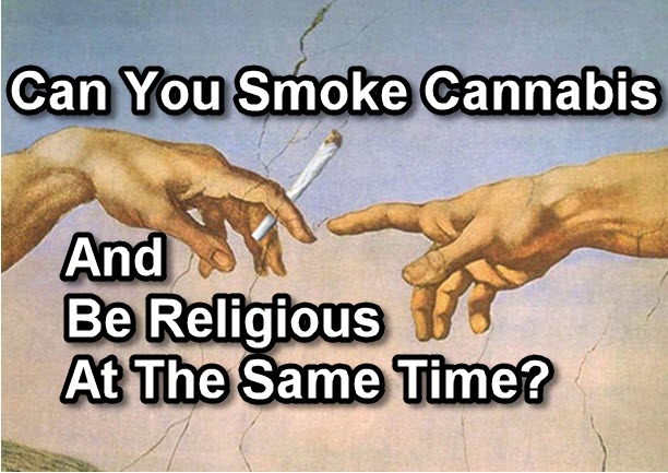 CAN YOU SMOKE WEED AND BE RELIGIOUS