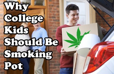WHY COLLEGE KIDS SHOULD BE SMOKING MARIJUANA