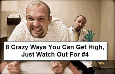 CRAZY WAYS TO GET HIGH