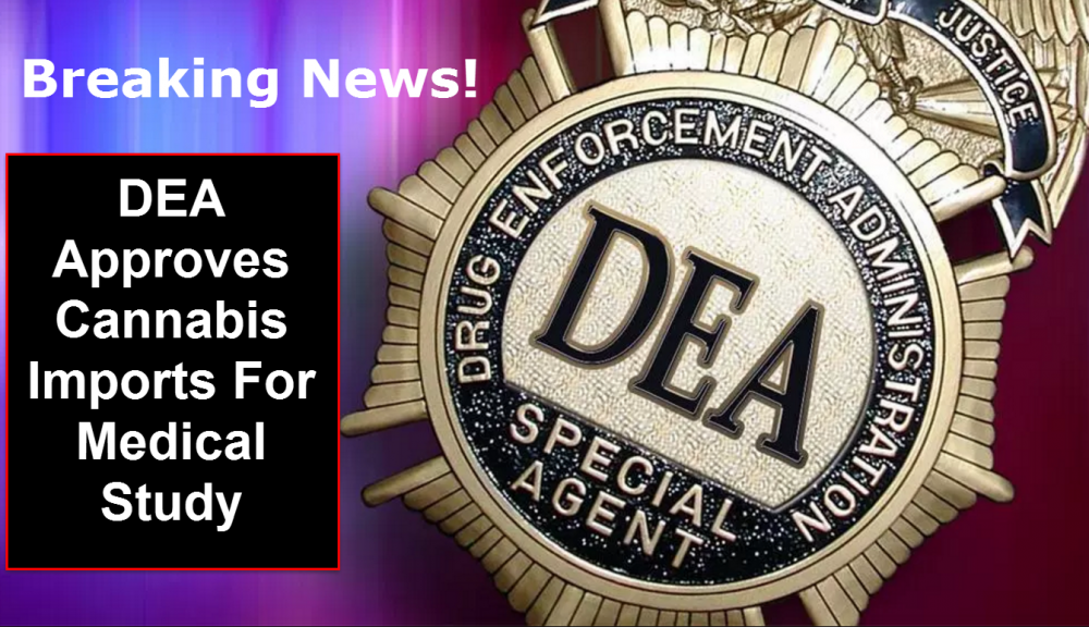 DEA APPROVES CANNABIS IMPORTS FOR MEDICAL RESEARCH