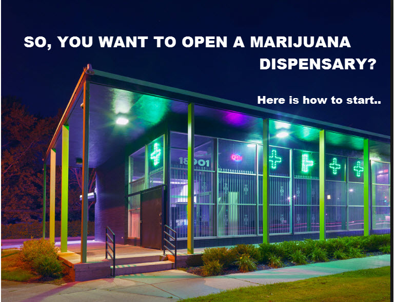 I WANT TO OPEN A MARIJUANA DISPENSARY