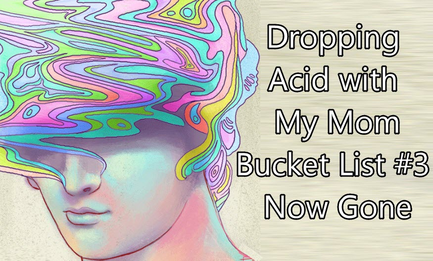 DROPPING ACID WITH MOM