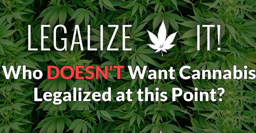 WHO DOESN'T WANT IT LEGALIZED