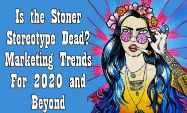 CANNABIS MARKETING TRENDS