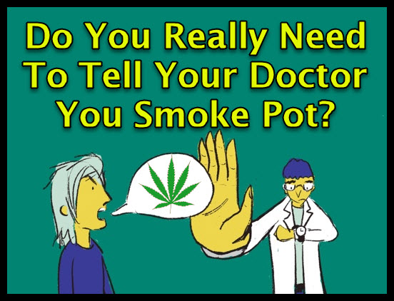tell your doctor you smoke pot