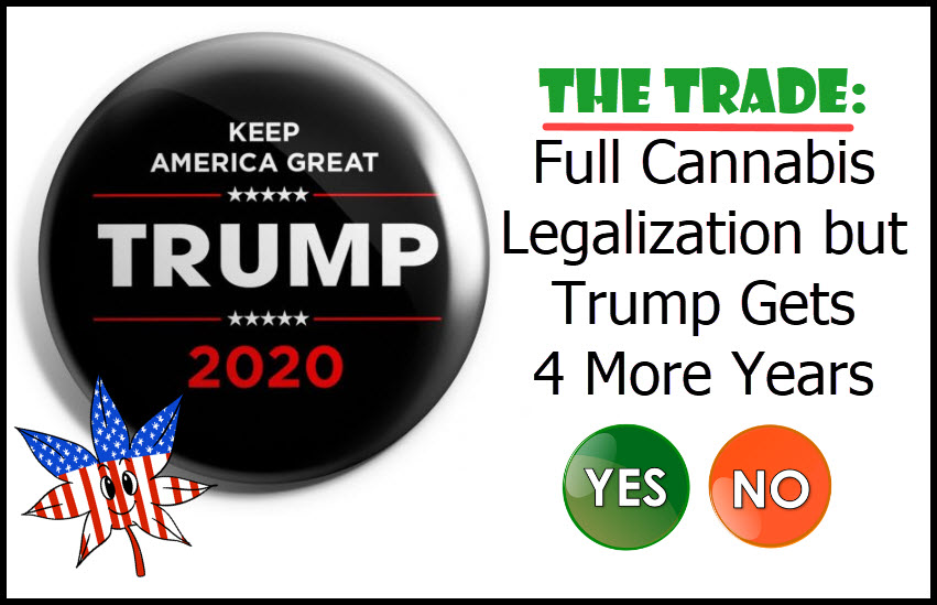 TRUMP LEGALIZES WEED BUT GETS 4 MORE YEARS