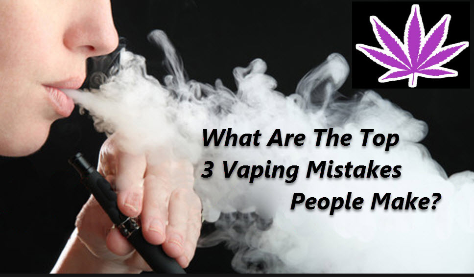 MISTAKES WHEN VAPING