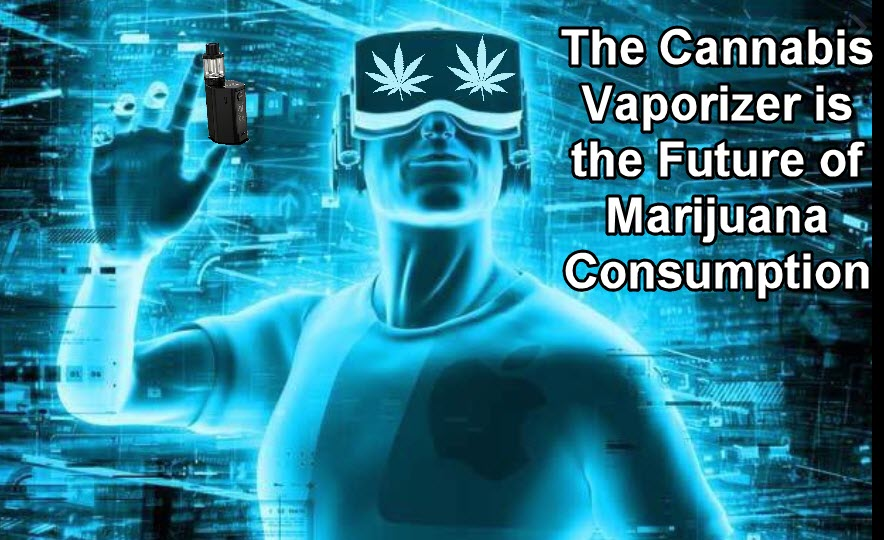 The Cannabis Vaporizer is the Future of Marijuana Consumption