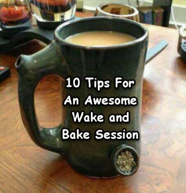 TIPS FOR WAKING AND BAKING