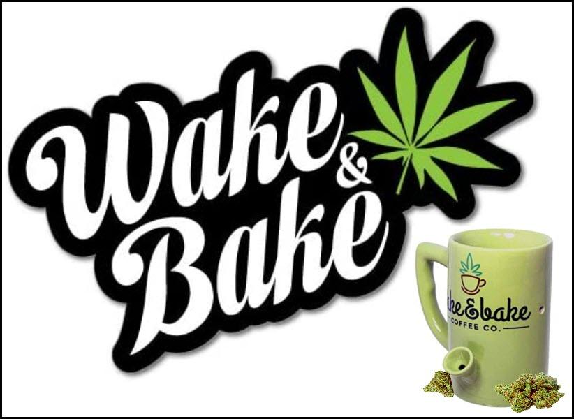 HOW DO YOU WAKE AND BAKE TIPS